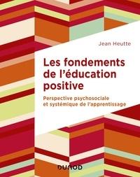 Jean Heutte - Les fondements de l'éducation positive - Perspective psychosociale et systémique de l'apprentissage.