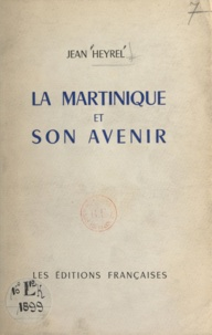 Jean Heyrel - La Martinique et son avenir.