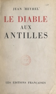 Jean Heyrel et François Heyrel - Le diable aux Antilles.