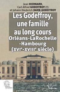 Jean Hiernard et Carl Alfred Godeffroy - Les Godeffroy, une famille au long cours - (Orléans-La Rochelle-Hambourg) du XVIe au XVIIIe siècle.