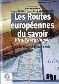 Jean Hiernard et Denise Turrel - Routes européennes du savoir - Vita Peregrinatio fin du Moyen Age-XVIIe siècle.