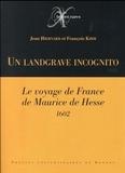Jean Hiernard et François Kihm - Un landgrave incognito - Le voyage de France de Maurice de Hesse (1602).