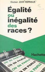 Jean Hiernaux et Jean-Claude Ibert - Égalité ou inégalité des races ?.
