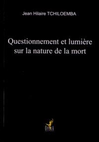 """Jean Hilaire Tchiloemba - Questionnement et lumière sur la nature de la mort - Une lecture de """"La vie après la vie"""" de R. Moody."""
