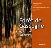 Jean Hincker - Forêt de Gascogne, l'esprit de la forêt - Le plus grand massif forestier d'Europe.