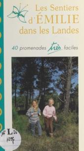 Jean Hirschinger et Luce Hirschinger - Les sentiers d'Émilie dans les Landes - 40 promenades très faciels.
