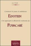 Jean Hladik - Comment le jeune et ambitieux Einstein s'est approprié la Relativité restreinte de Poincaré.