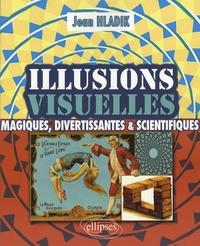 Jean Hladik - Illusions visuelles - Magiques, divertissantes et scientifiques.