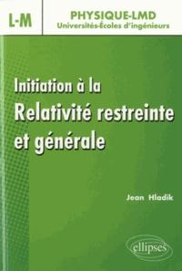 Jean Hladik - Initiation à la relativité restreinte et générale.