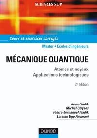 Jean Hladik et Michel Chrysos - Mécanique quantique - 3ème édition - Atomes et noyaux. Applications technologiques - Cours et exercices corrigés.