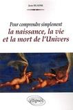 Jean Hladik - Pour comprendre simplement la naissance, la vie et la mort de l'Univers.