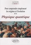 Jean Hladik - Pour comprendre simplement les origines et l'évolution de la physique quantique.