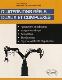 Jean Hladik et Pierre-Emmanuel Hladik - Quaternions réels duaux et complexes - Applications en robotique, imagerie numérique, aérospatiale, biomécanique, physique relativiste et quantique.