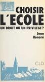 Jean Honoré - Choisir l'école : un droit ou un privilège ?.