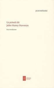 Jean Honoré - La pensée de John Henry Newman - Une introduction.