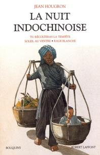 Jean Hougron - La nuit indochinoise - Volume 1, Tu récolteras la tempête ; Soleil au ventre ; Rage blanche.