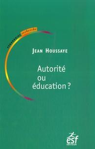 Jean Houssaye - Autorité ou éducation - Entre savoir et socialisation : le sens de l'éducation.