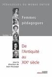 Jean Houssaye - Femmes pédagogues - Tome 1 : de l'Antiquité au XIXe siècle.