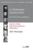 Jean Houssaye - La pédagogie traditionnelle - Une histoire de la pédagogie suivi de Petite histoire des savoirs sur l'éducation.