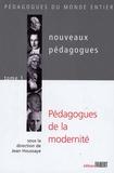 Jean Houssaye - Nouveaux pédagogues - Tome 1, Pédagogues de la modernité XVIIIe-XIXe-XXe siècles.