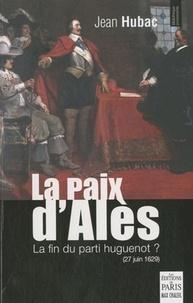 Jean Hubac - La paix d'Alès - 27 juin 1629, la fin du parti huguenot ?.