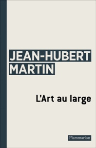 Jean-Hubert Martin - L'Art au large.
