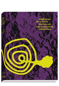 Jean-Hubert Martin et Annie Cohen-Solal - Magiciens de la terre - Retour sur une exposition légendaire (Exposition au centre Georges Pompidou du 2 juillet au 8 septembre 2014).