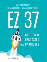 Jean-Hubert Thieffry et Bérénice Gerbeaux - EZ 37 - Guide pour rebooster nos paroisses.