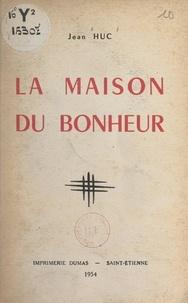 Jean Huc - La maison du bonheur.