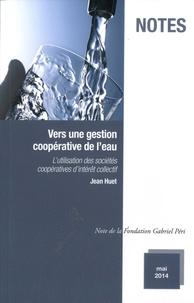 Jean Huet - Vers une gestion coopérative de l'eau - L'utilisation des sociétés coopératives d'intérêt collectif.