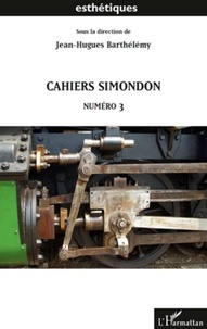 Jean-Hugues Barthélémy - Cahiers Simondon - Tome 3.
