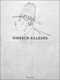 Jean-Hugues Berrou et Jean-Jacques Lefrère - Rimbaud ailleurs.
