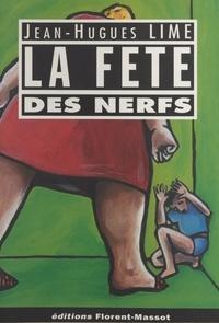 Jean-Hugues Lime - La fête des nerfs.