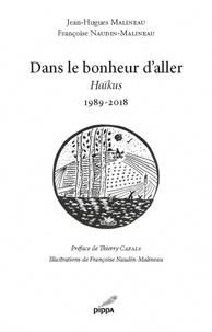 Jean-Hugues Malineau et Françoise Naudin-Malineau - Dans le bonheur d'aller - Haïkus 1989-2018.