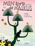 Jean-Hugues Malineau et Janik Coat - Mon livre de Haïkus - A dire, à lire et à inventer.
