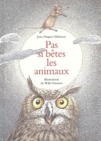 Jean-Hugues Malineau - Pas si bêtes les animaux.