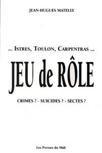 Jean-Hugues Matelly - Jeux de rôle - Crimes ? Suicides ? Sectes ?.