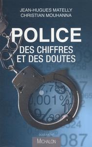 Police : des chiffres et des doutes- Regard critique sur les statistiques de la délinquance - Jean-Hugues Matelly |