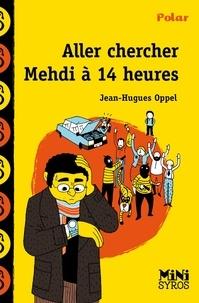 Jean-Hugues Oppel - Aller chercher Mehdi à 14h.