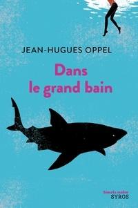 Jean-Hugues Oppel - Dans le grand bain.