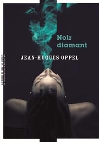 Jean-Hugues Oppel - Noir diamant.