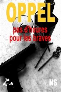 Jean-Hugues Oppel - Pas d'heures pour les braves.