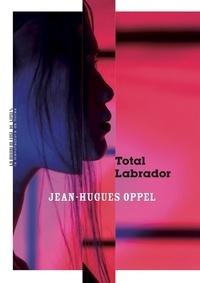 Jean-Hugues Oppel - Total Labrador.