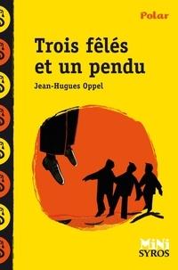 Jean-Hugues Oppel - Trois fêlés et un pendu.