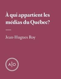 Jean-Hugues Roy - À qui appartiennent les médias du Québec?.