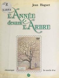 Jean Huguet - L'année devant l'arbre.