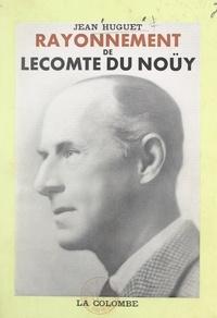 Jean Huguet - Rayonnement de Lecomte du Noüy.