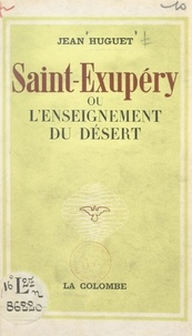 Jean Huguet - Saint-Exupéry - Ou L'enseignement du désert.