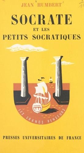 Jean Humbert et Pierre-Maxime Schuhl - Socrate et les petits socratiques.