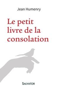 Jean Humenry et Sylvie Méheut - Le petit livre de la consolation.